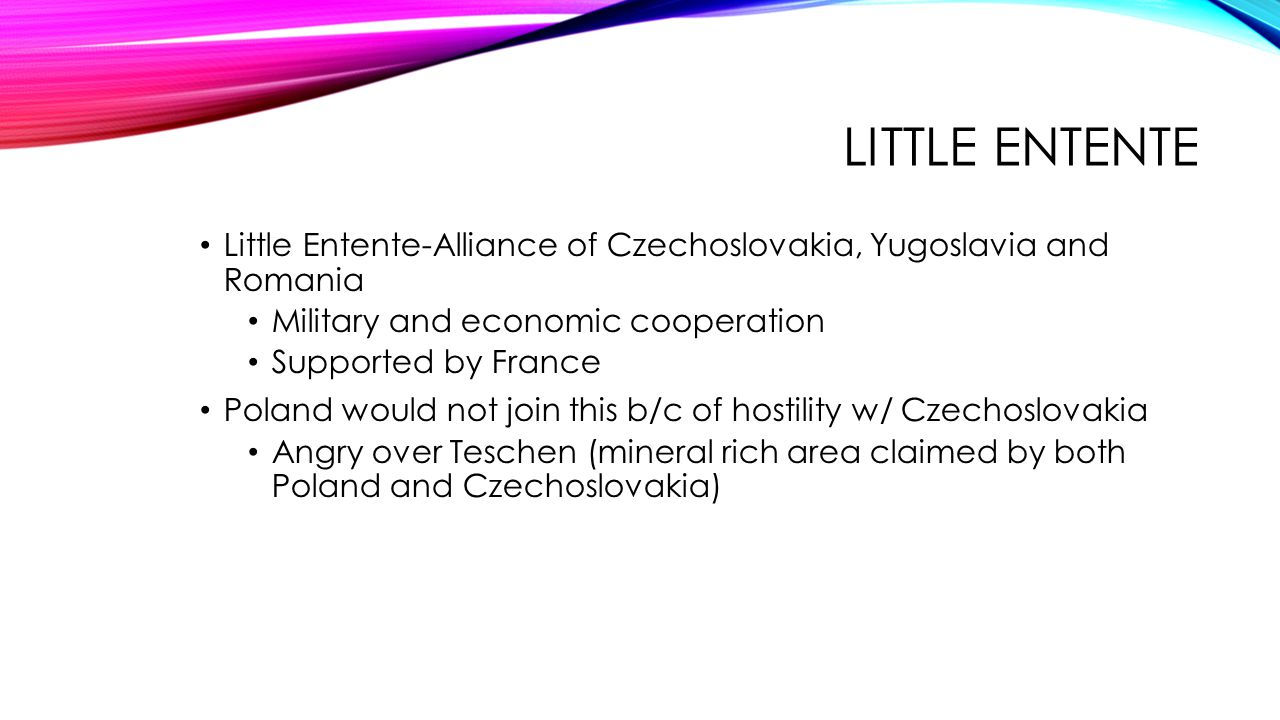 Little Entente Little Entente-Alliance of Czechoslovakia, Yugoslavia and Romania. Military and economic cooperation.