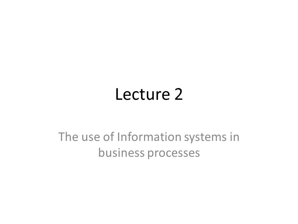 The use of Information systems in business processes