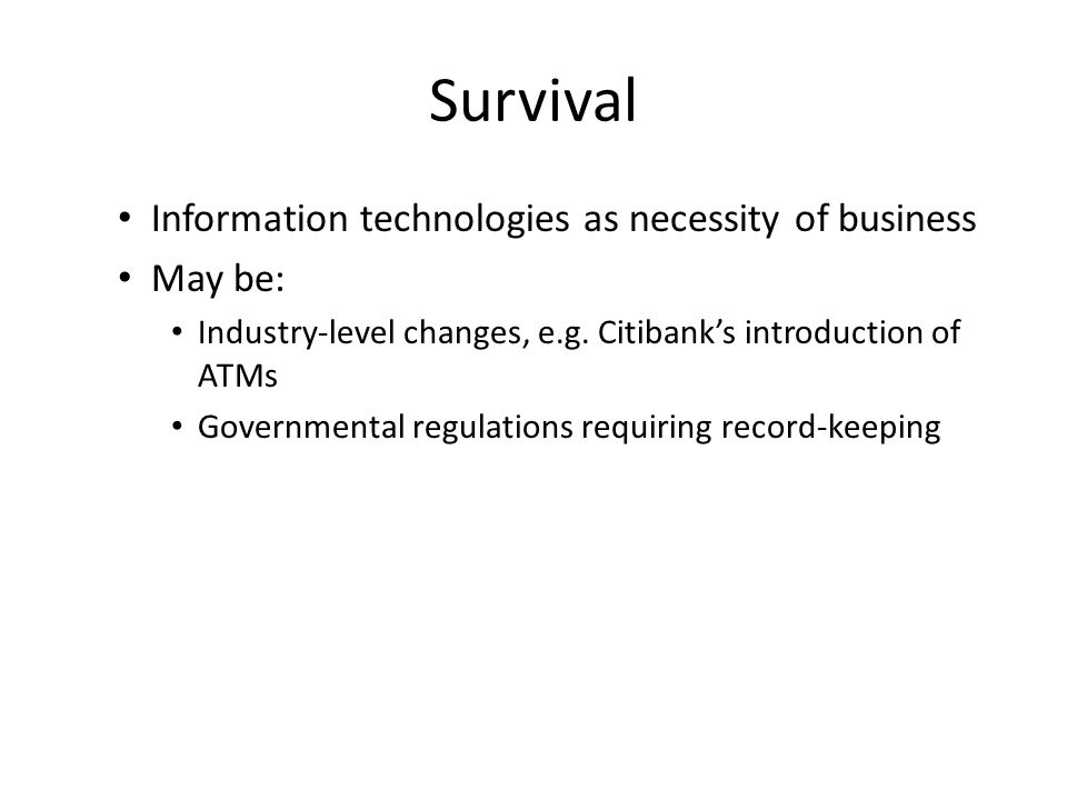 Survival Information technologies as necessity of business May be: