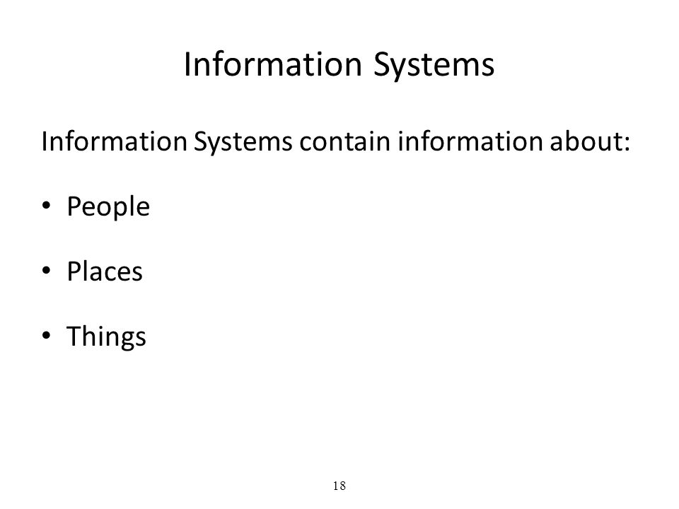 Information Systems Information Systems contain information about:
