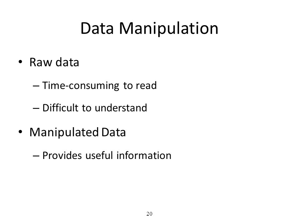 Data Manipulation Raw data Manipulated Data Time-consuming to read