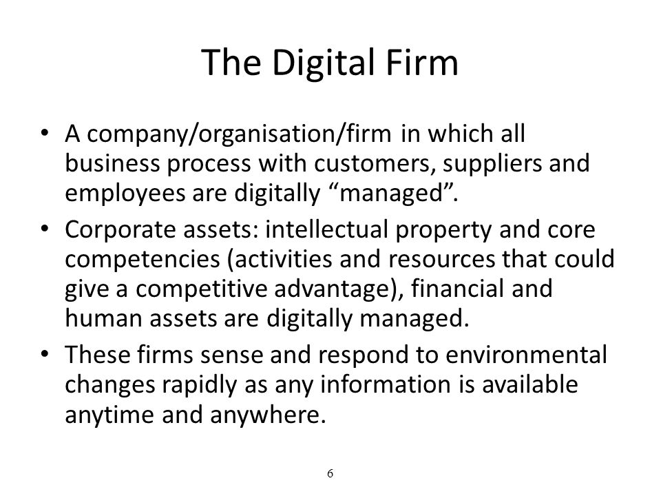 The Digital Firm A company/organisation/firm in which all business process with customers, suppliers and employees are digitally managed .
