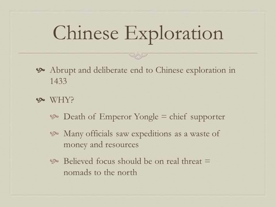 Chinese Exploration Abrupt and deliberate end to Chinese exploration in 1433. WHY Death of Emperor Yongle = chief supporter.