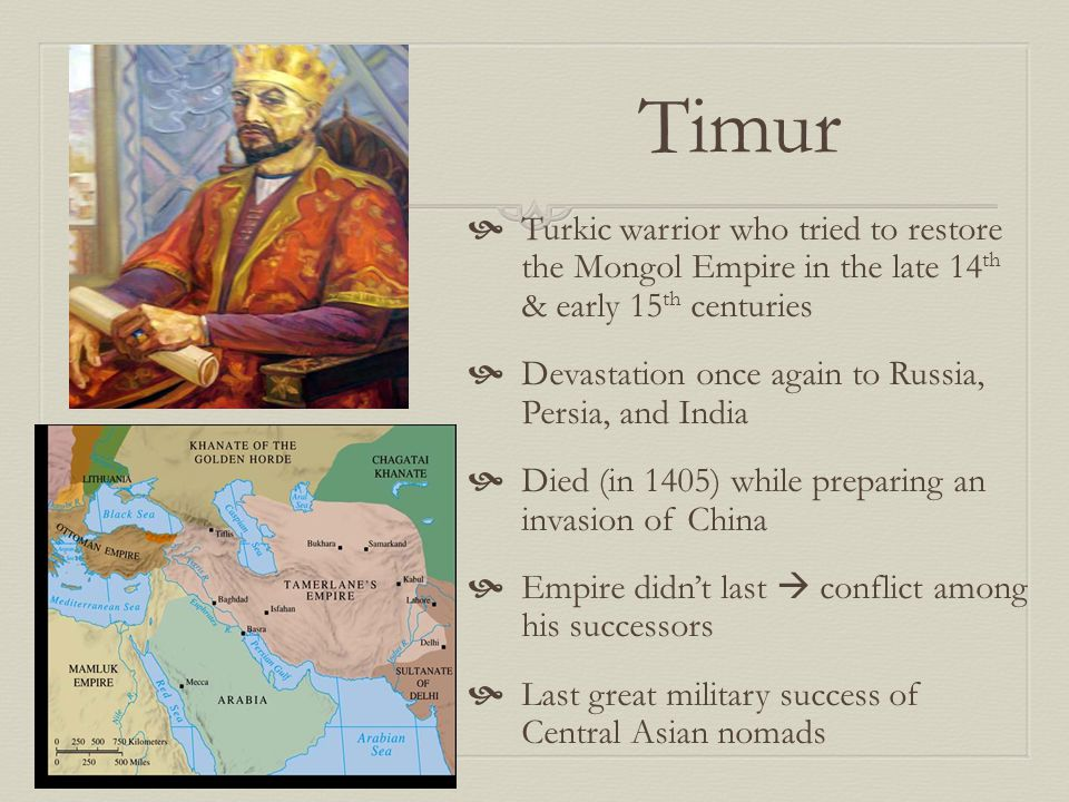 Timur Turkic warrior who tried to restore the Mongol Empire in the late 14th & early 15th centuries.