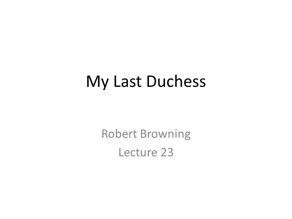 Robert Browning Lecture 23