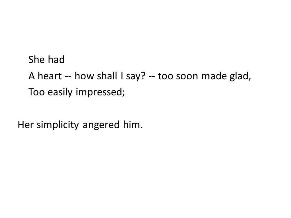 She had A heart -- how shall I say