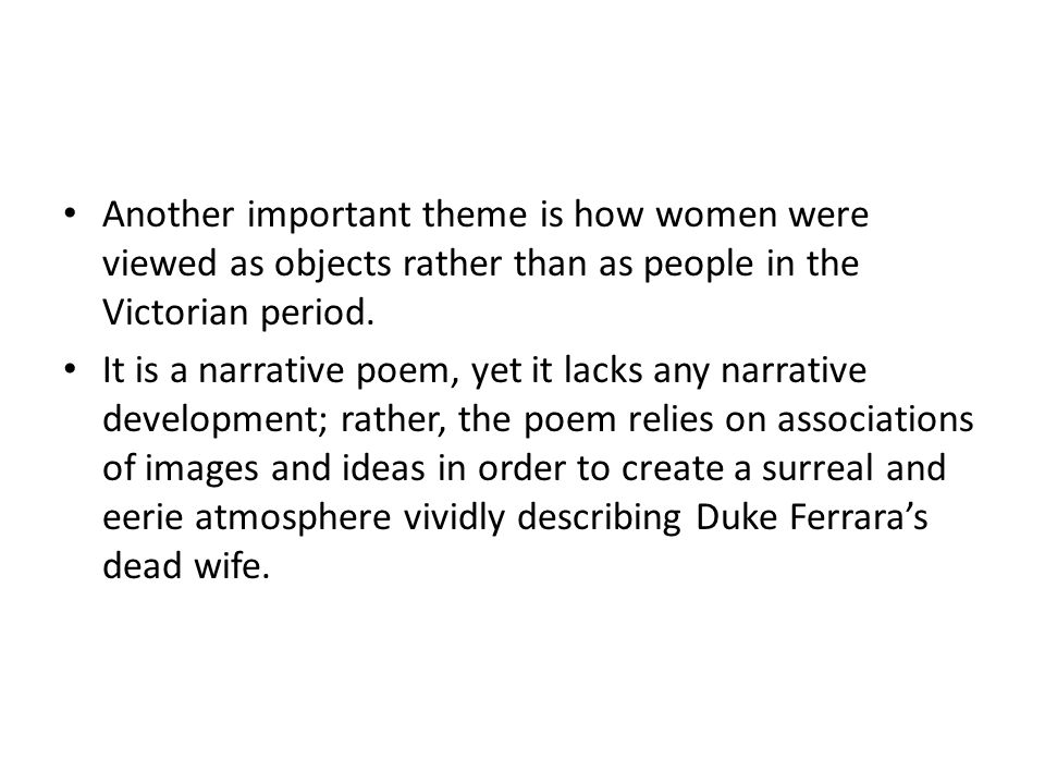 Another important theme is how women were viewed as objects rather than as people in the Victorian period.