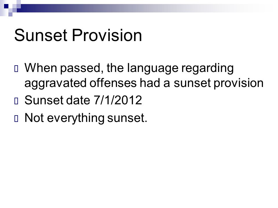 Sunset Provision When passed, the language regarding aggravated offenses had a sunset provision. Sunset date 7/1/2012.