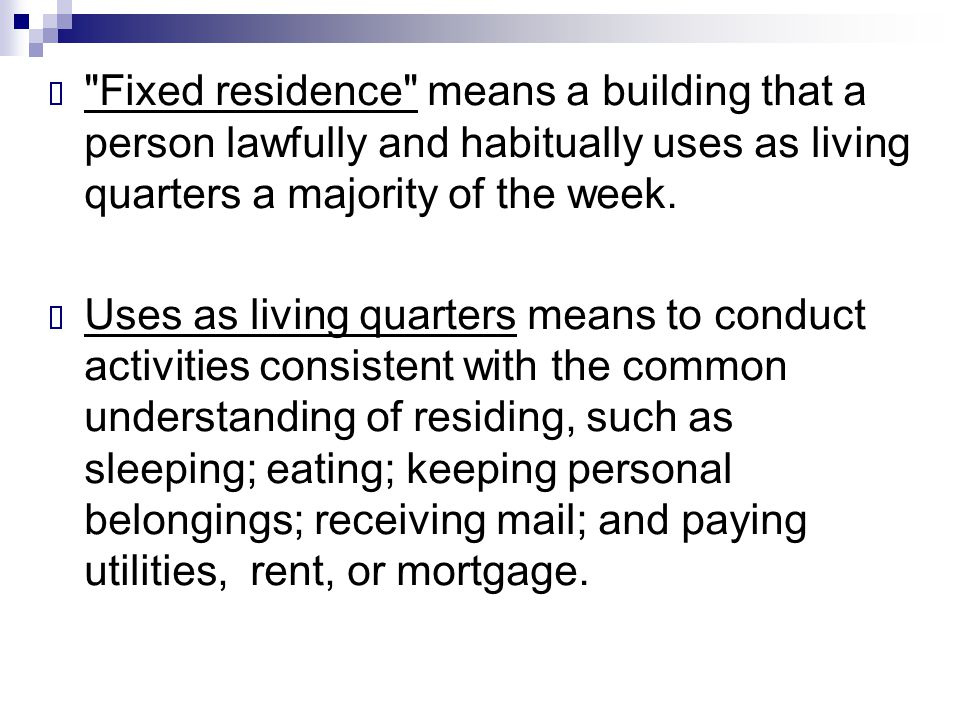Fixed residence means a building that a person lawfully and habitually uses as living quarters a majority of the week.
