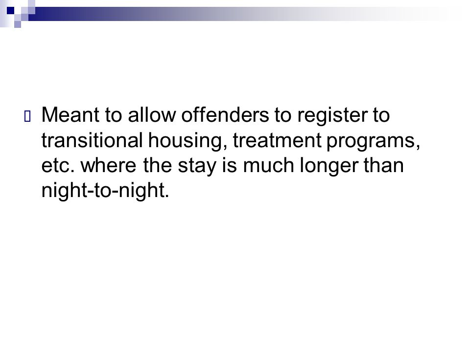 Meant to allow offenders to register to transitional housing, treatment programs, etc.