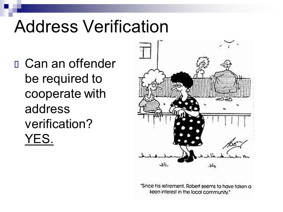 Address Verification Can an offender be required to cooperate with address verification YES.