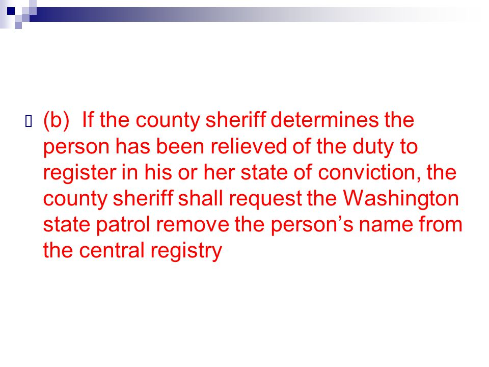 (b) If the county sheriff determines the person has been relieved of the duty to register in his or her state of conviction, the county sheriff shall request the Washington state patrol remove the person's name from the central registry