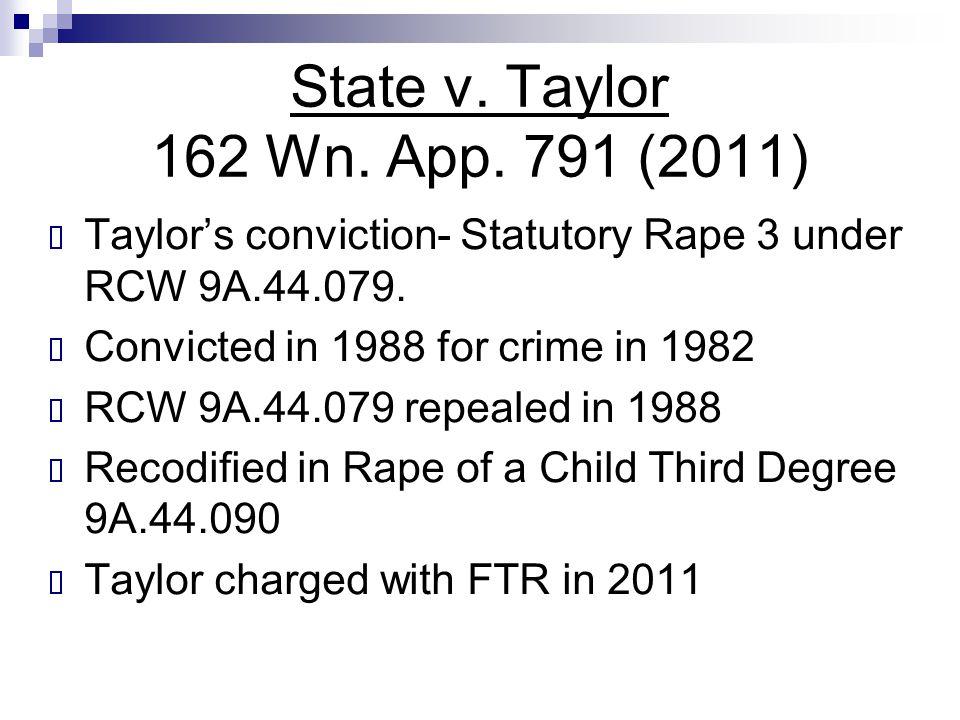 State v. Taylor 162 Wn. App. 791 (2011) Taylor's conviction- Statutory Rape 3 under RCW 9A.44.079.