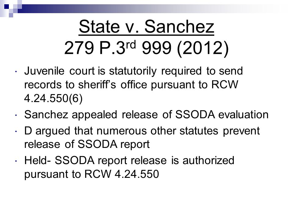 State v. Sanchez 279 P.3rd 999 (2012) Juvenile court is statutorily required to send records to sheriff's office pursuant to RCW 4.24.550(6)