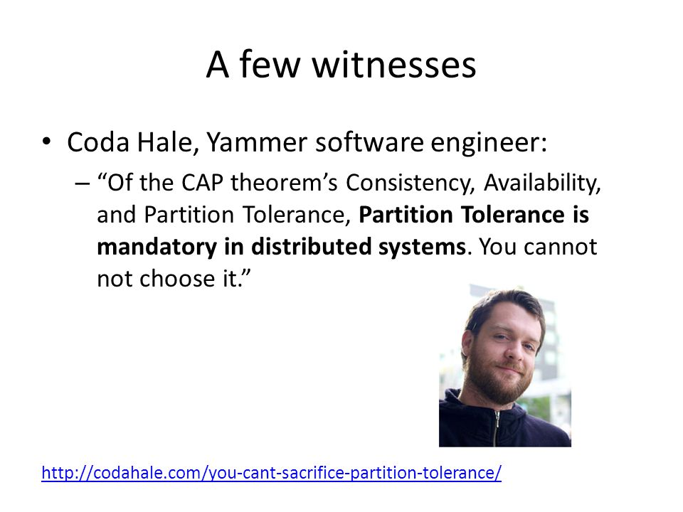 A few witnesses Coda Hale, Yammer software engineer:
