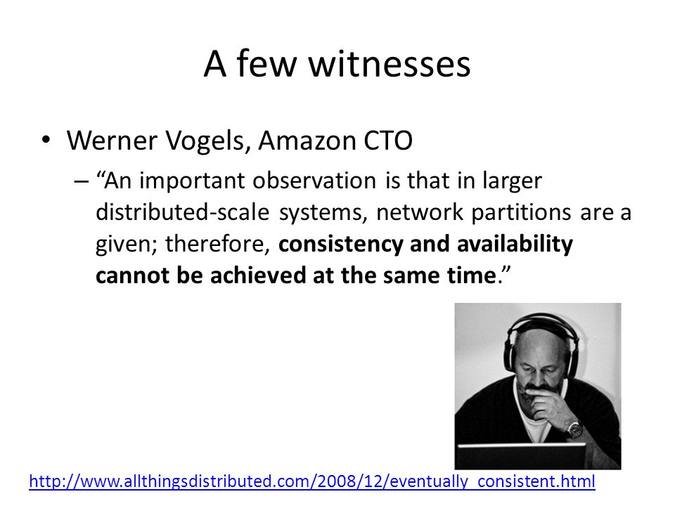 A few witnesses Werner Vogels, Amazon CTO