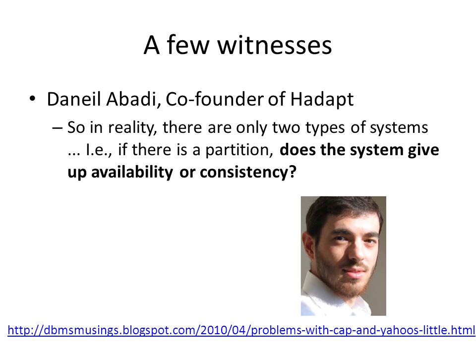 A few witnesses Daneil Abadi, Co-founder of Hadapt