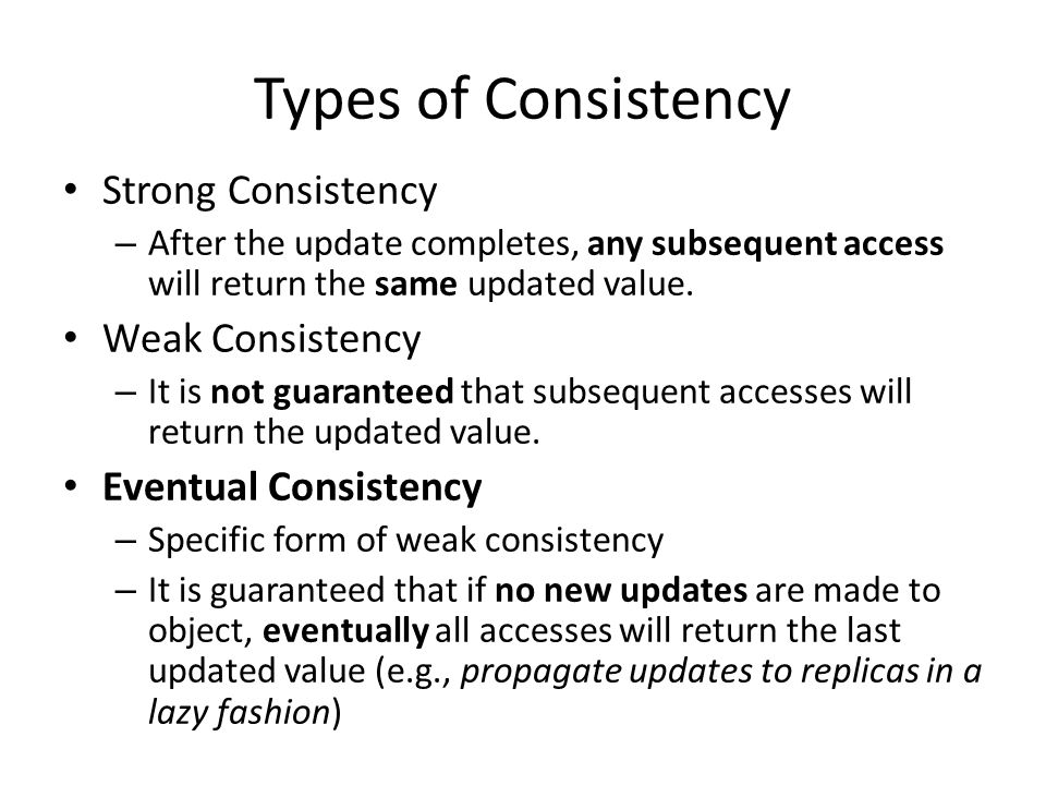 Types of Consistency Strong Consistency Weak Consistency