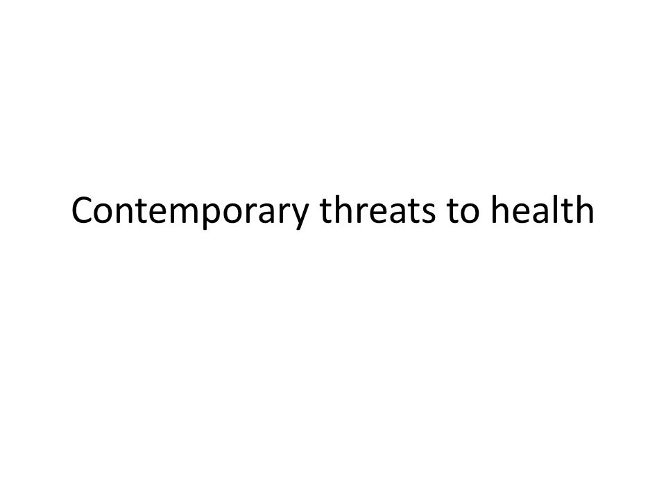 Contemporary threats to health