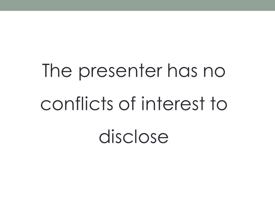 The presenter has no conflicts of interest to disclose