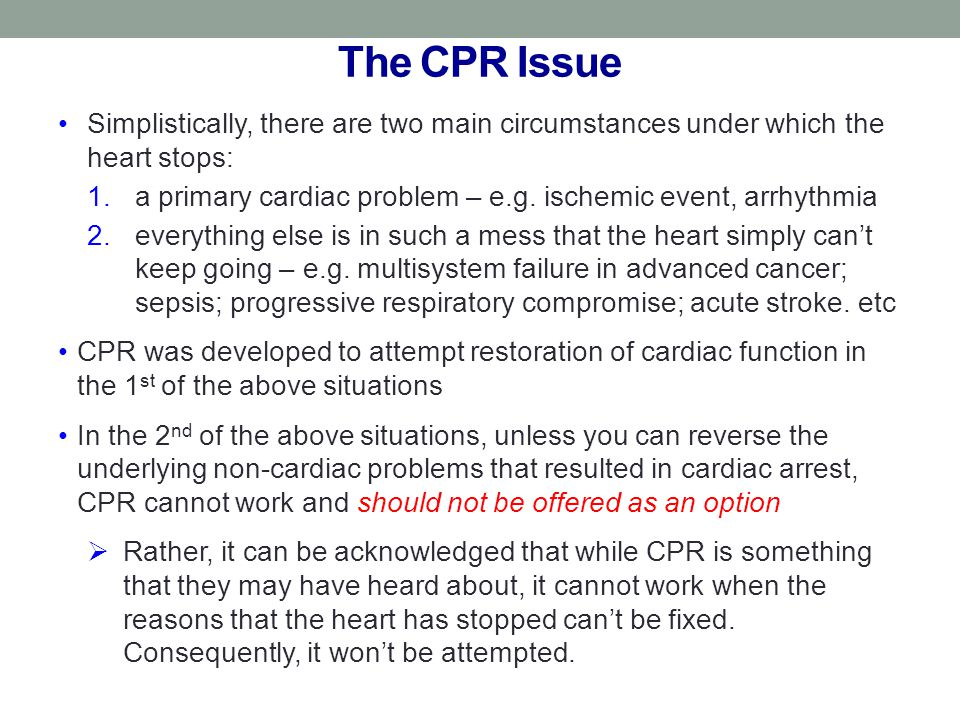 The CPR Issue Simplistically, there are two main circumstances under which the heart stops: