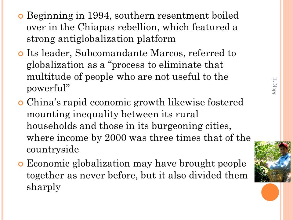 Beginning in 1994, southern resentment boiled over in the Chiapas rebellion, which featured a strong antiglobalization platform