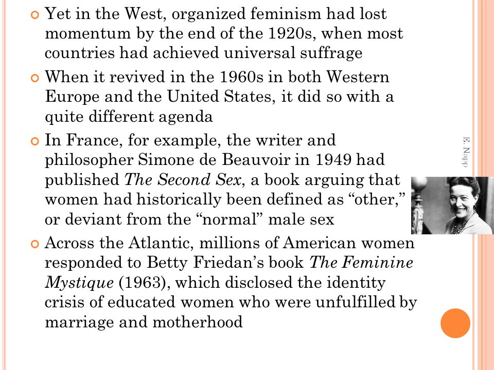 Yet in the West, organized feminism had lost momentum by the end of the 1920s, when most countries had achieved universal suffrage