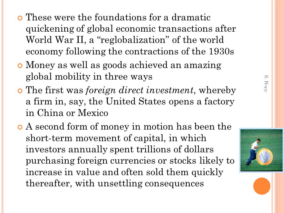 These were the foundations for a dramatic quickening of global economic transactions after World War II, a reglobalization of the world economy following the contractions of the 1930s