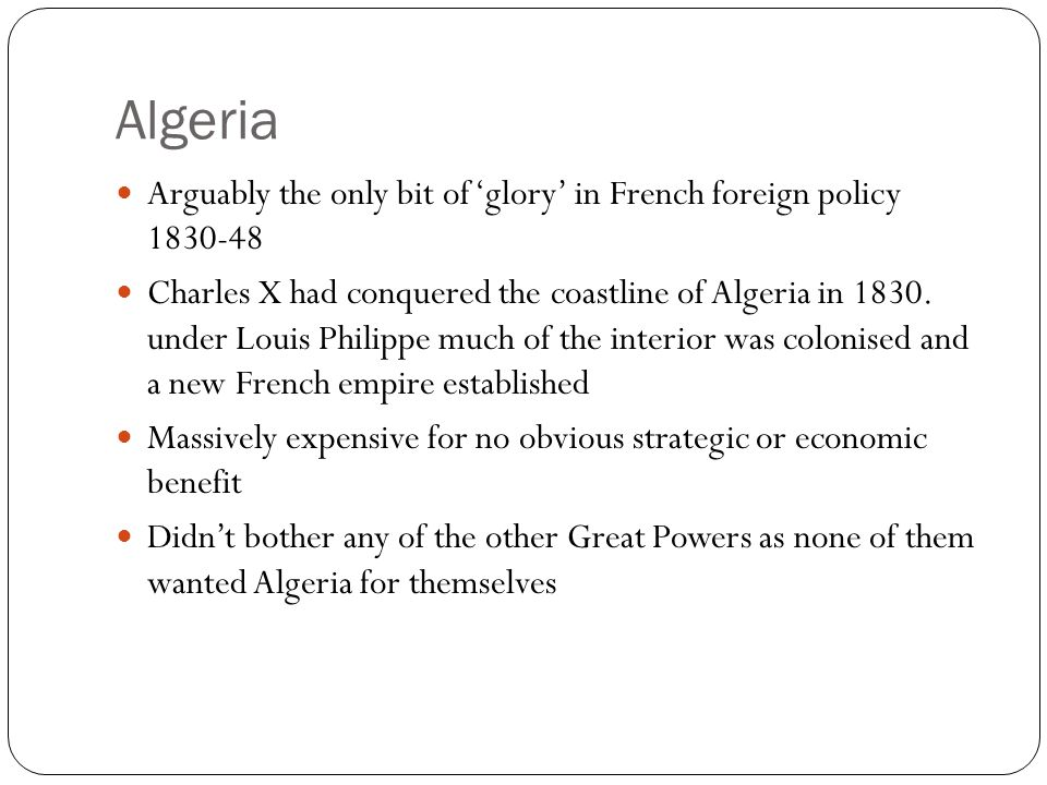 Algeria Arguably the only bit of 'glory' in French foreign policy 1830-48.