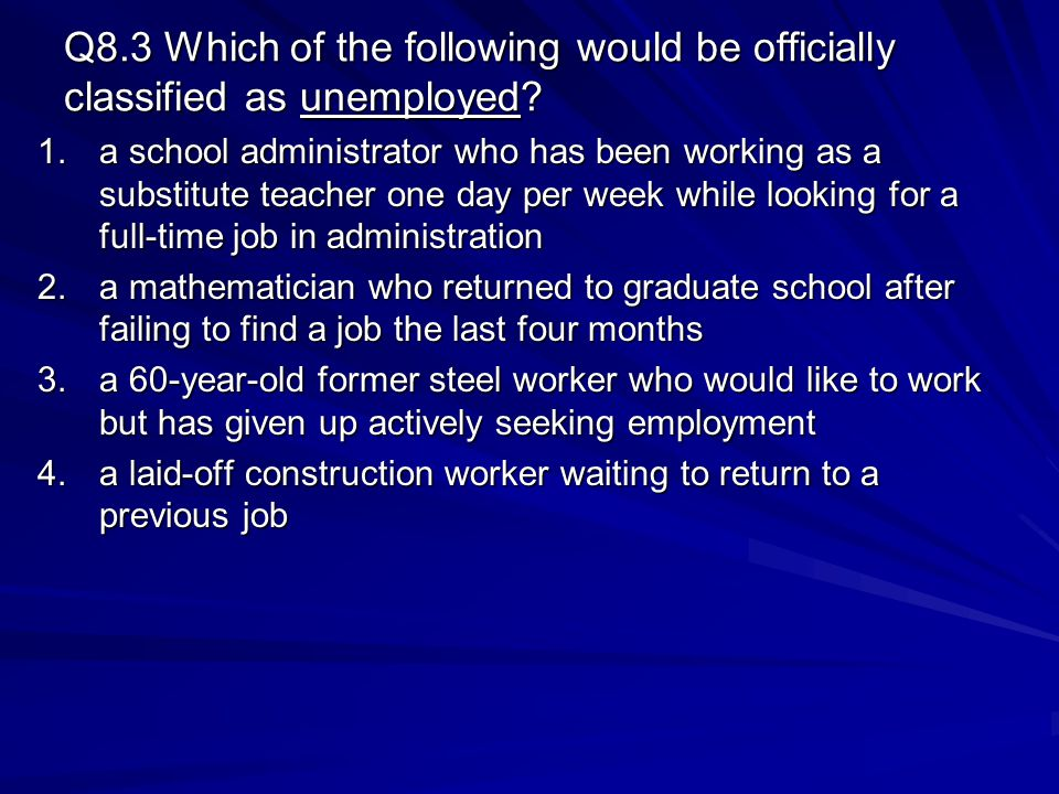 Q8.3 Which of the following would be officially classified as unemployed