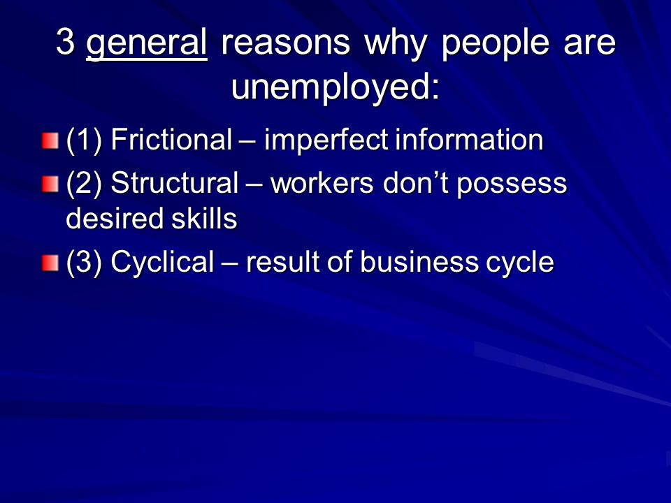 3 general reasons why people are unemployed:
