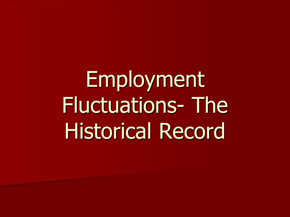 Employment Fluctuations- The Historical Record