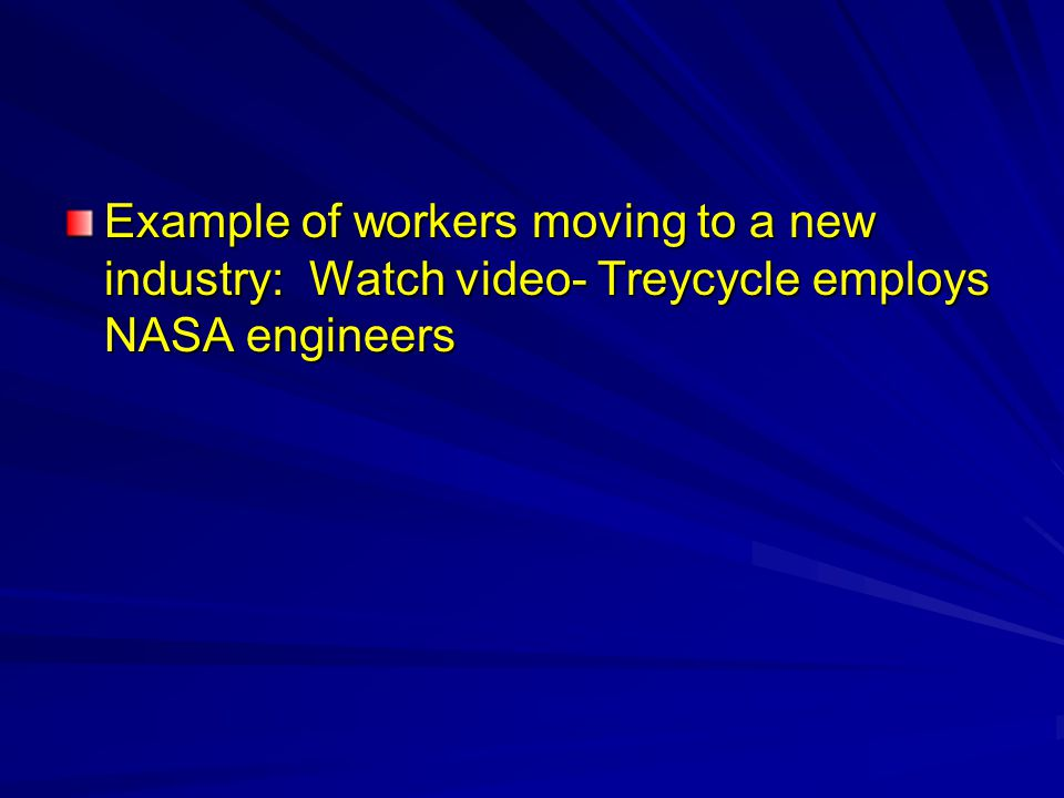 Example of workers moving to a new industry: Watch video- Treycycle employs NASA engineers