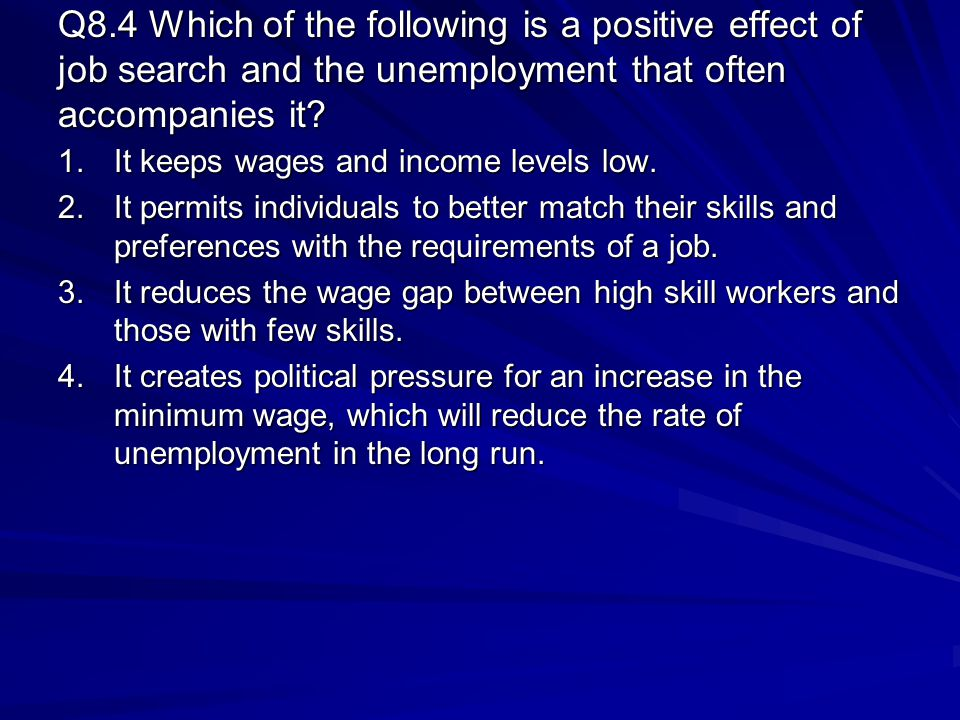Q8.4 Which of the following is a positive effect of job search and the unemployment that often accompanies it