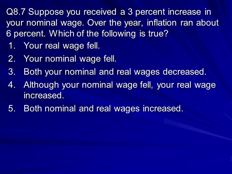 Q8. 7 Suppose you received a 3 percent increase in your nominal wage