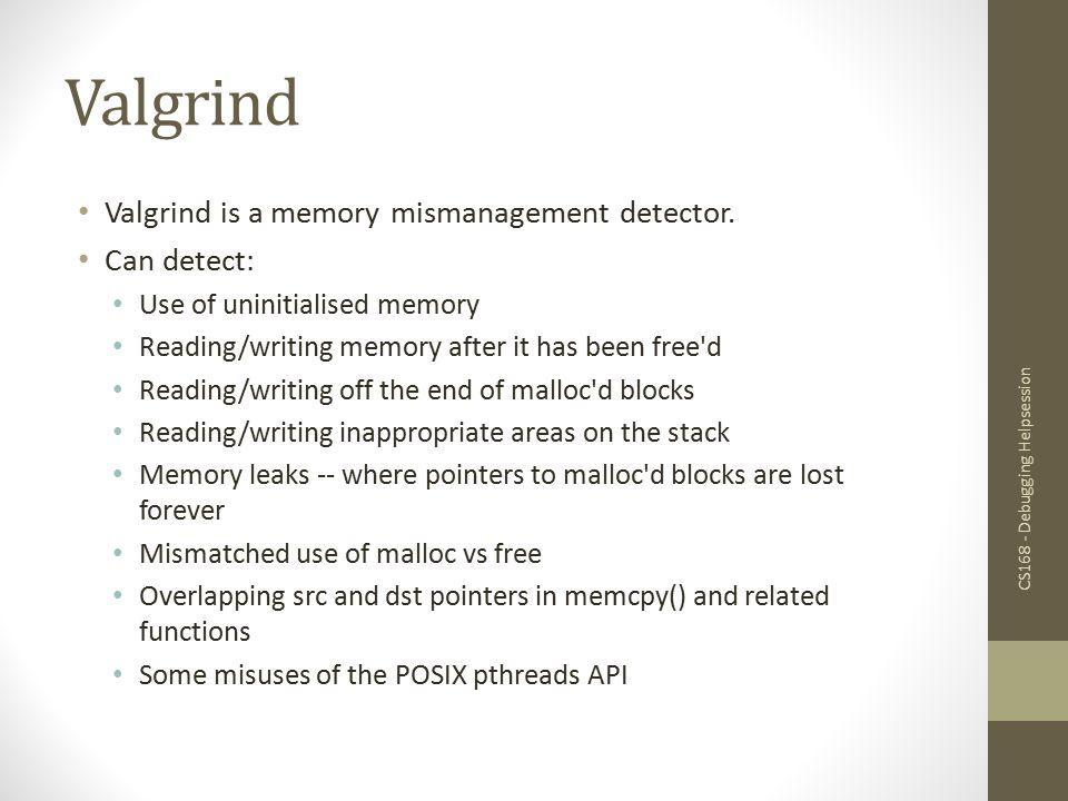 Valgrind Valgrind is a memory mismanagement detector. Can detect: