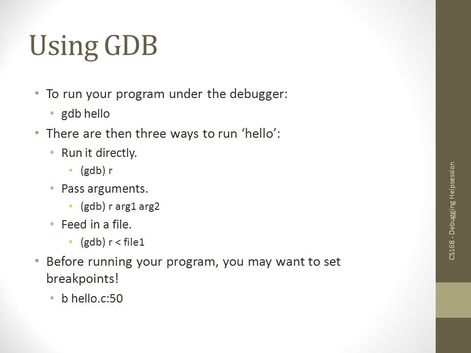 Using GDB To run your program under the debugger:
