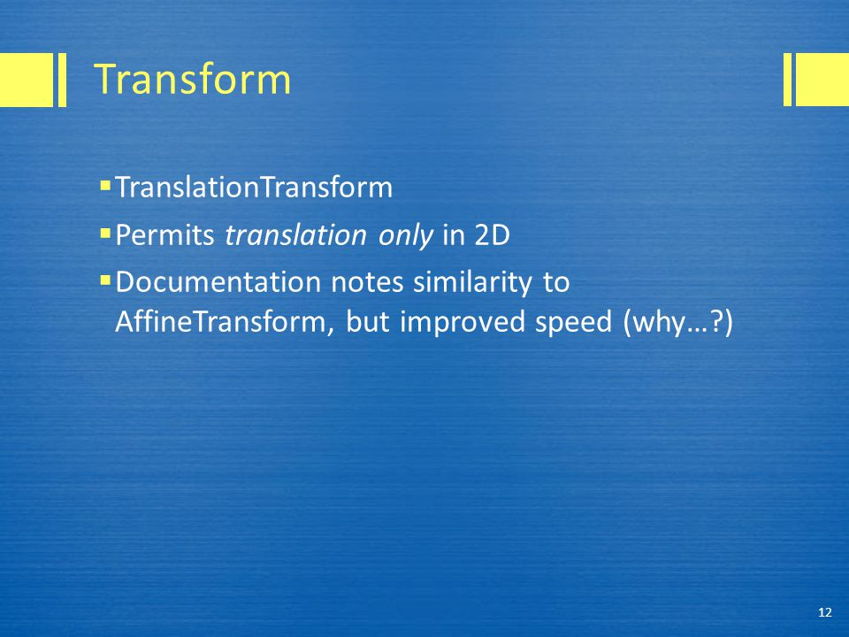 Transform TranslationTransform Permits translation only in 2D
