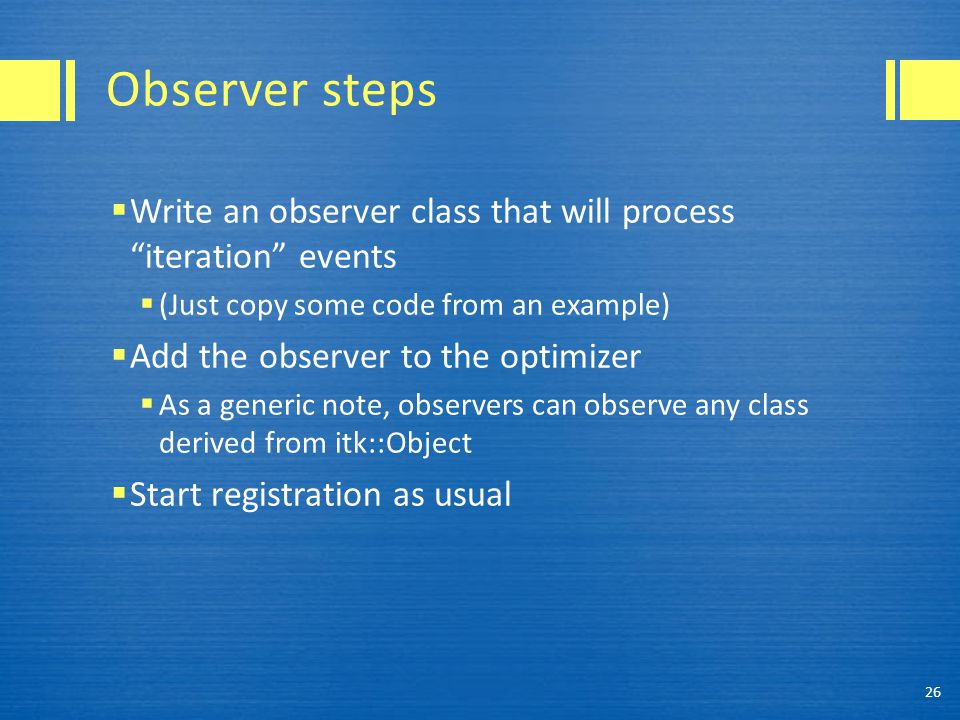 Observer steps Write an observer class that will process iteration events. (Just copy some code from an example)