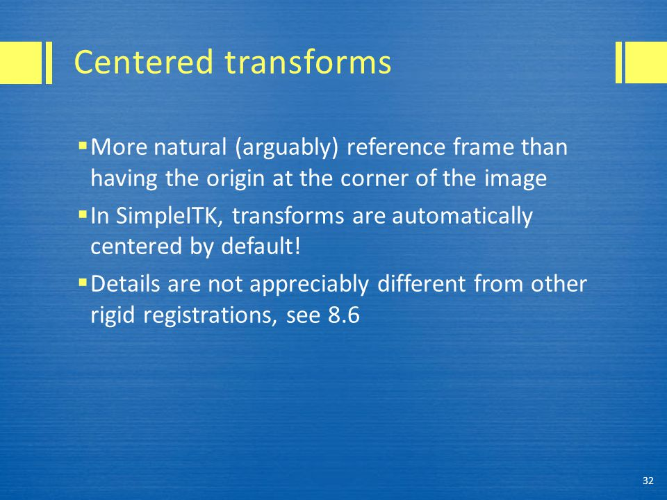 Centered transforms More natural (arguably) reference frame than having the origin at the corner of the image.