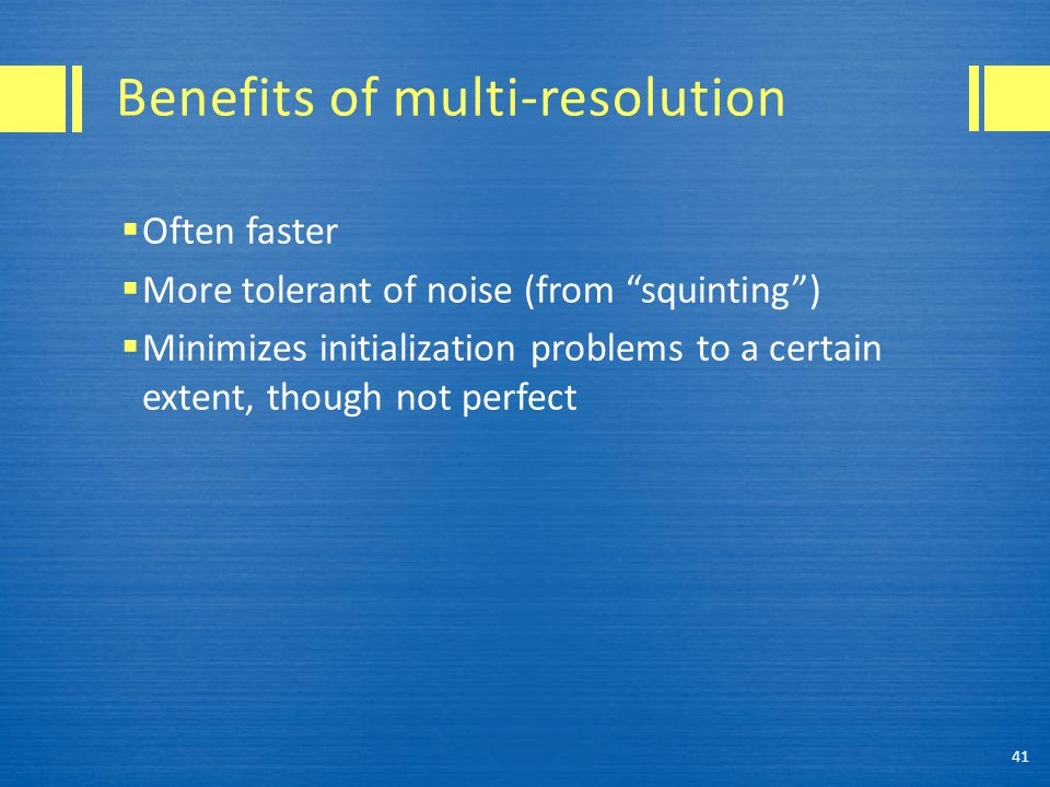 Benefits of multi-resolution