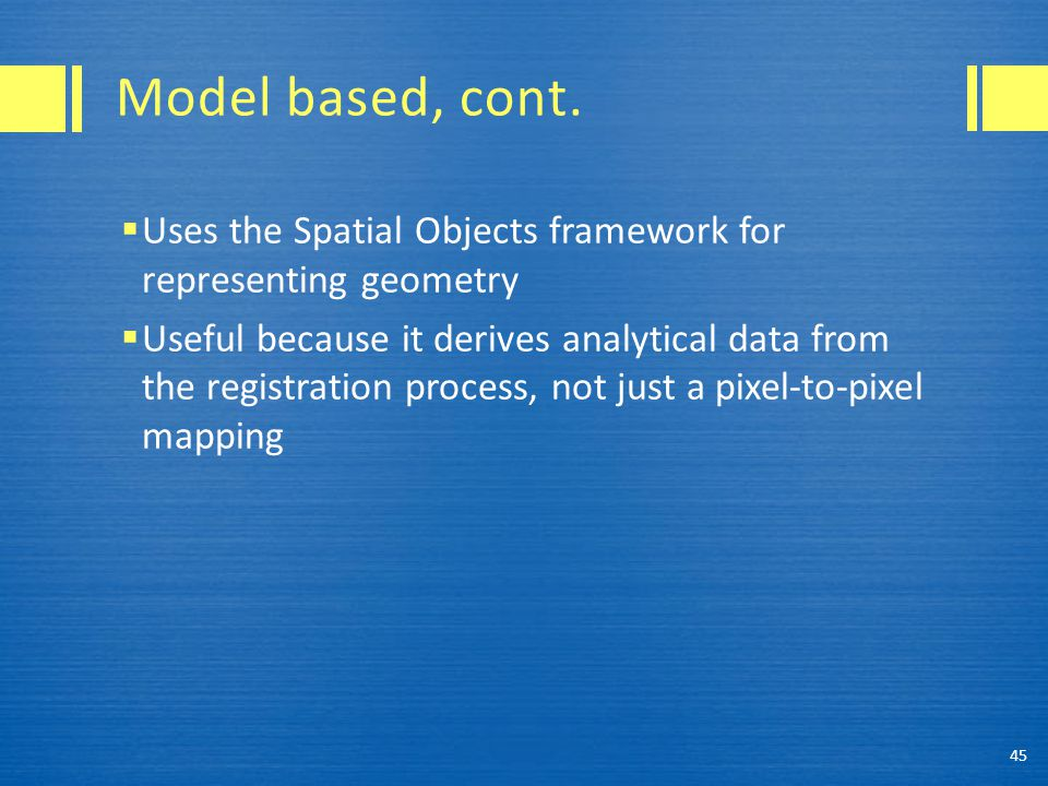 Model based, cont. Uses the Spatial Objects framework for representing geometry.