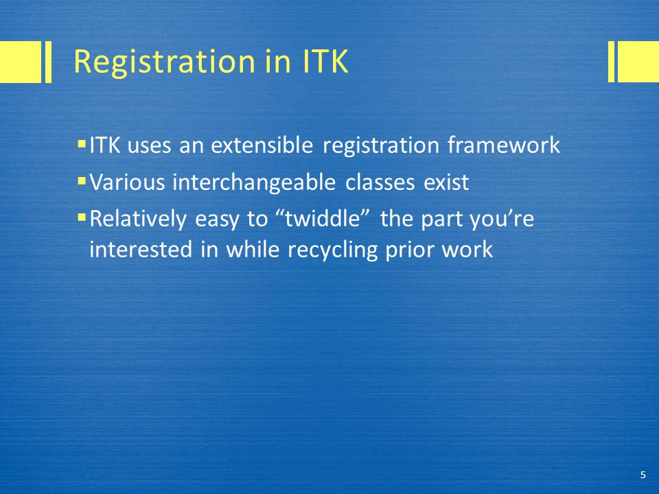 Registration in ITK ITK uses an extensible registration framework