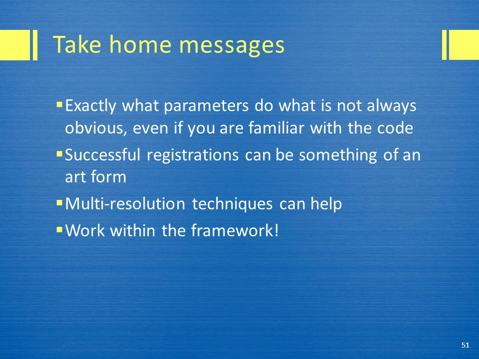 Take home messages Exactly what parameters do what is not always obvious, even if you are familiar with the code.