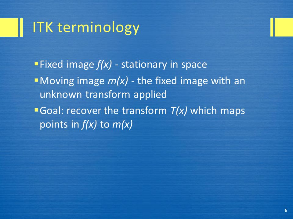 ITK terminology Fixed image f(x) - stationary in space