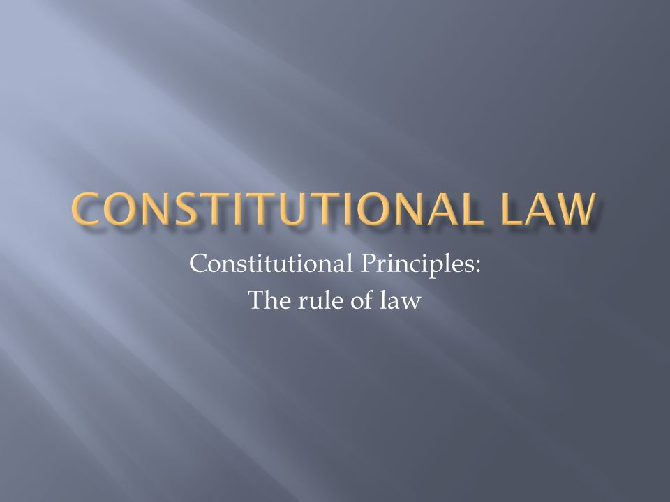 Constitutional Principles: The rule of law