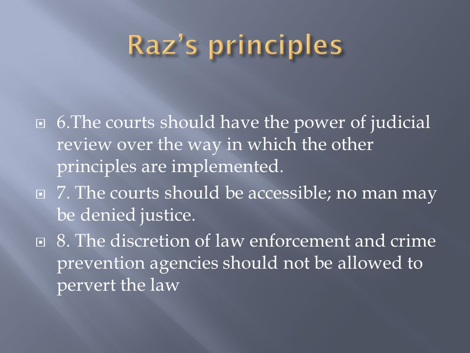 Raz's principles 6.The courts should have the power of judicial review over the way in which the other principles are implemented.