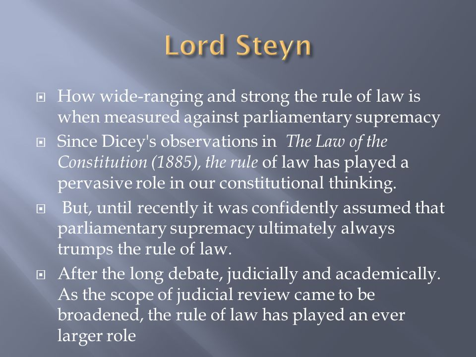 Lord Steyn How wide-ranging and strong the rule of law is when measured against parliamentary supremacy.