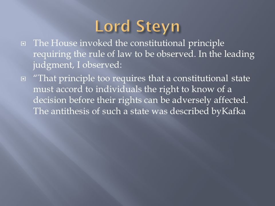 Lord Steyn The House invoked the constitutional principle requiring the rule of law to be observed. In the leading judgment, I observed: