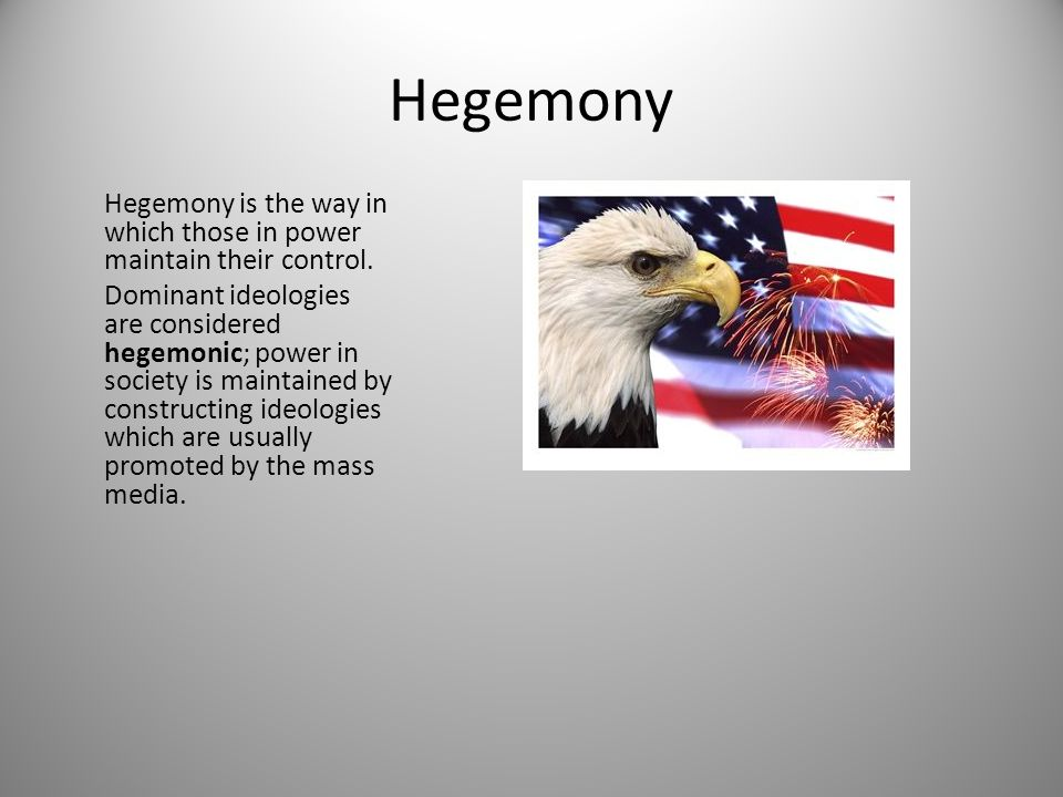 Hegemony Hegemony is the way in which those in power maintain their control.